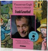 Frank Groothof, Vincent van Gogh, een leven in schilderijen